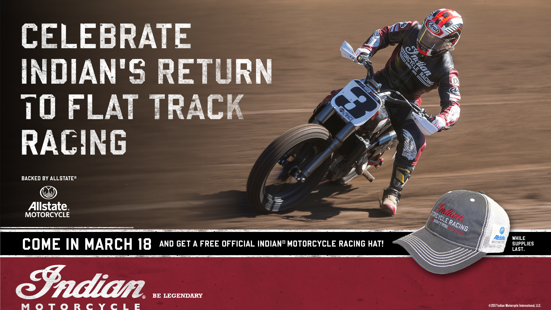 Come in on March 18 and get a free official Indian Motorcycle Racing Hat.